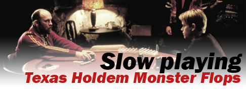 Slow Playing Monster Flops in Holdem